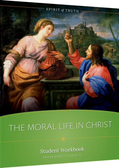 Spirit of Truth High School Course 6: The Moral Life in Christ Workbook