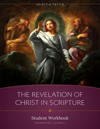 Spirit of Truth High School Course 1: The Revelation of Christ in Scripture Workbook