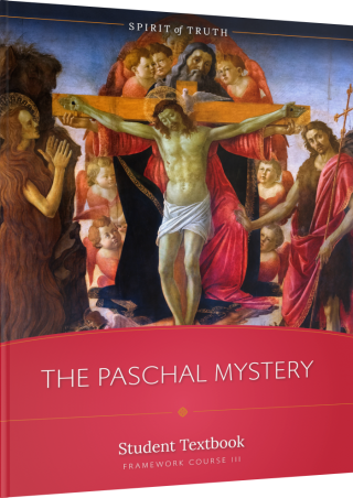 Spirit of Truth High School Course III: The Paschal Mystery