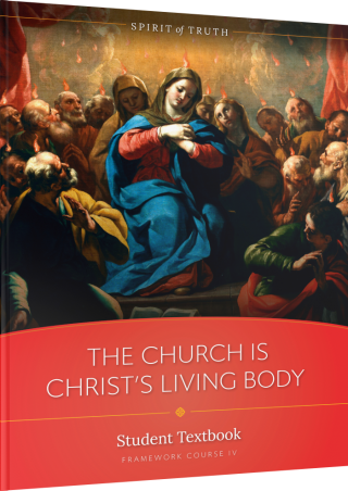 Spirit of Truth High School Course 4: The Church is Christ's Body