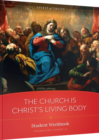 Spirit of Truth High School Course 4 The Church is Christ's Body Workbook