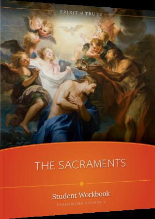 Spirit of Truth High School Course V: The Sacraments Student Workbook