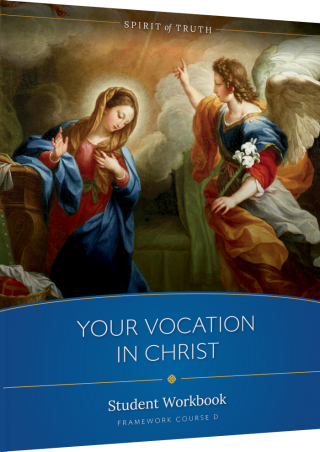 Spirit of Truth High School Option D: Your Vocation in Christ Workbook