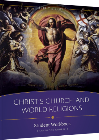 Spirit of Truth High School Option E: Christ's Church and World Religions Student Workbook